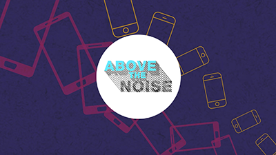 Above the Noise