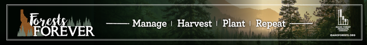 Idaho Forest Products - Forests Forever - Manage, Harvest, Plant, Repeat