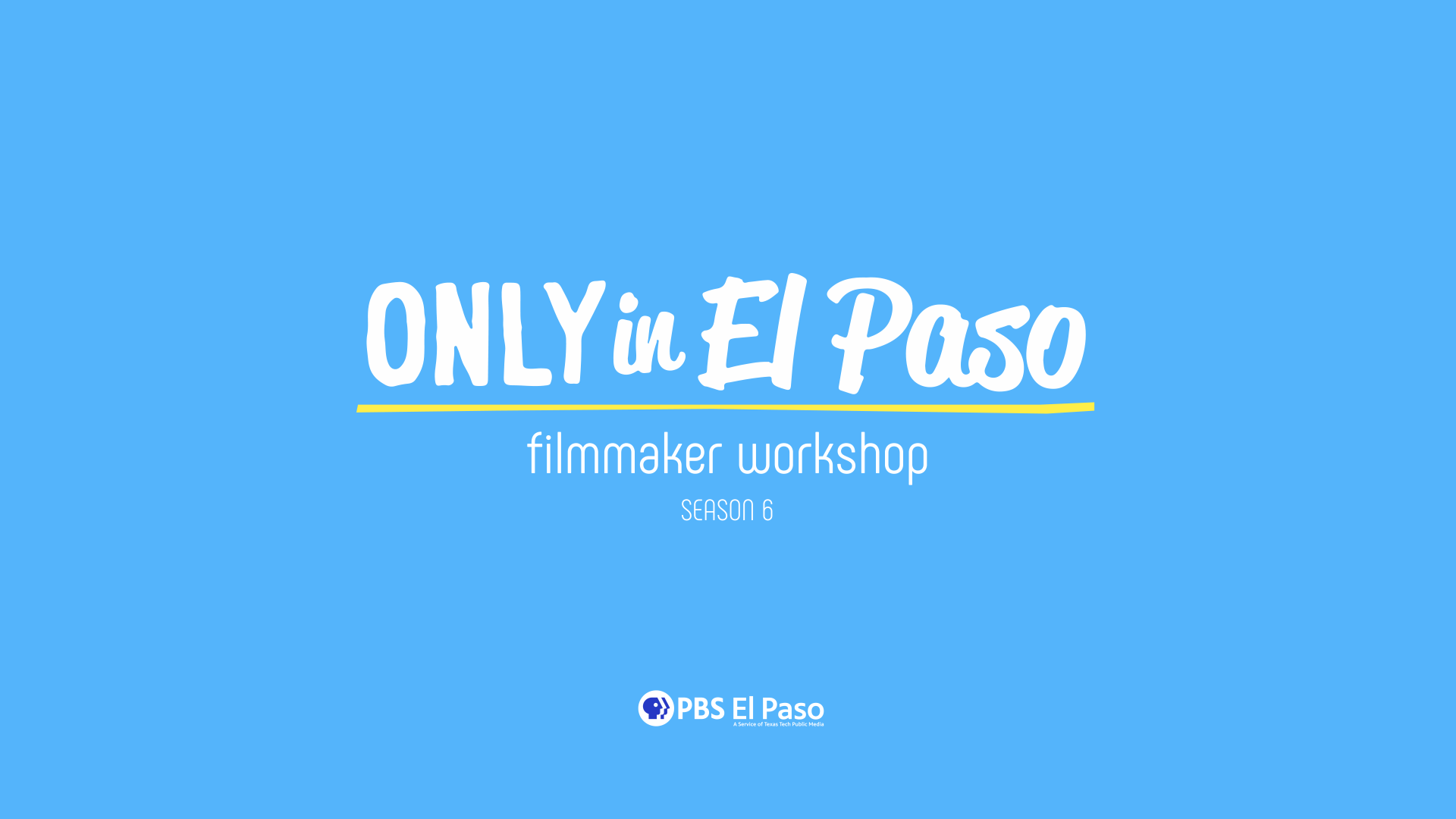 Only In El Paso: Season 6 Workshop