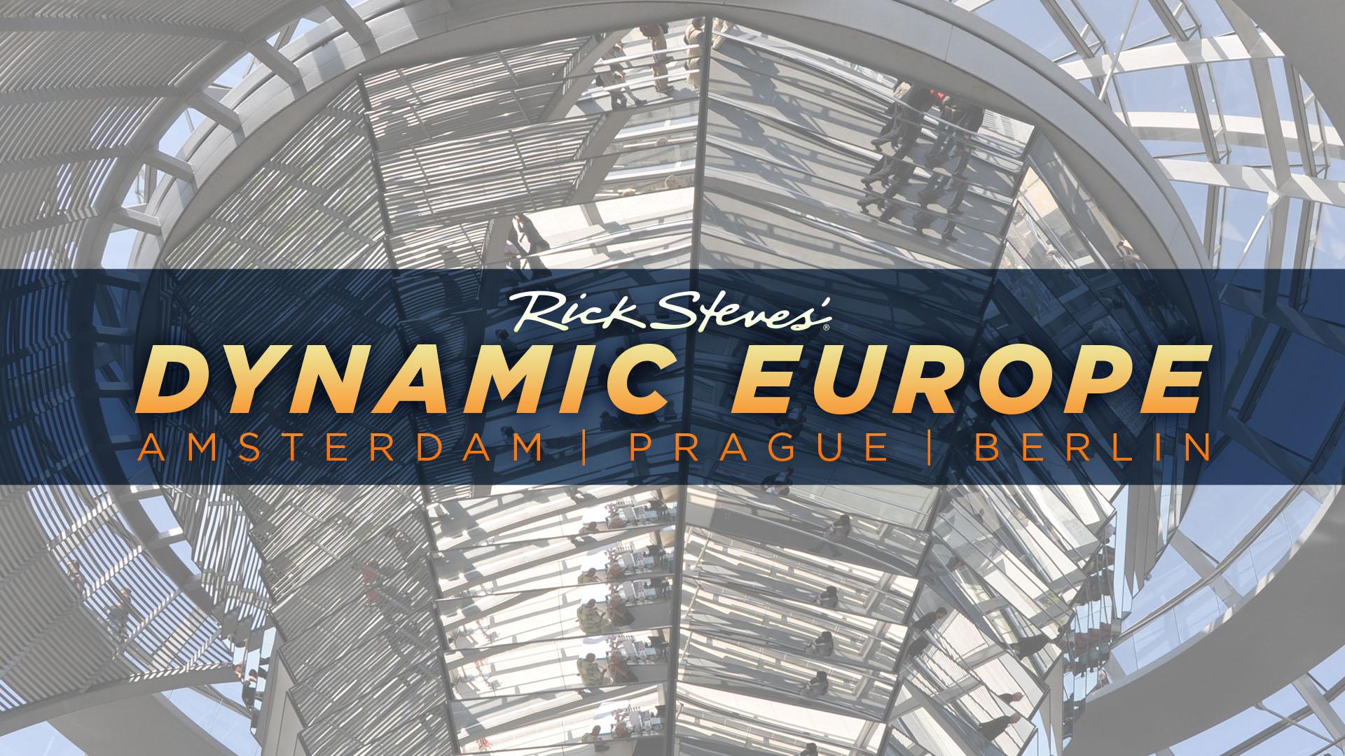 Rick Steves' Dynamic Europe: Amsterdam, Prague, Berlin
