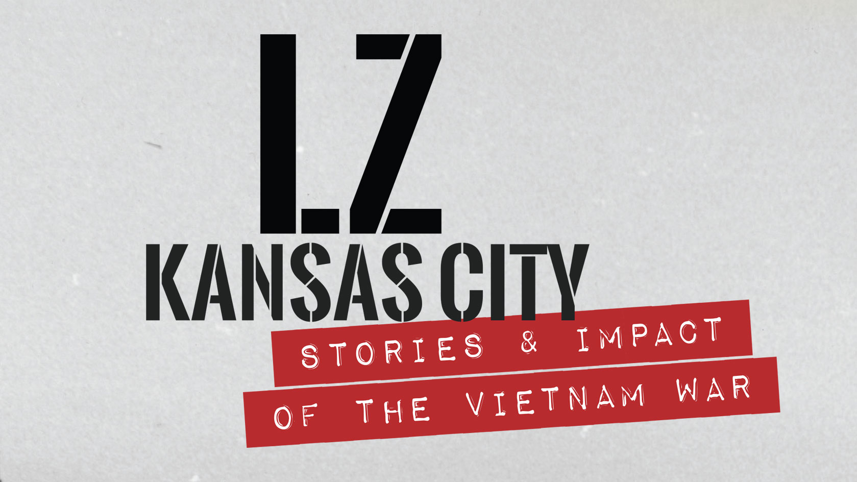 LZ KANSAS CITY: STORIES AND IMPACT OF THE VIETNAM WAR
