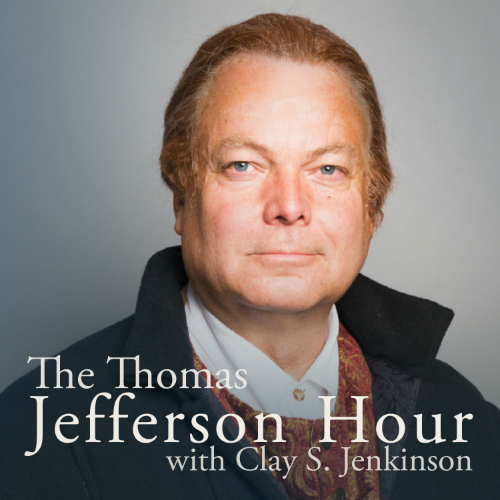 The Thomas Jefferson Hour with Clay S Jenkinson