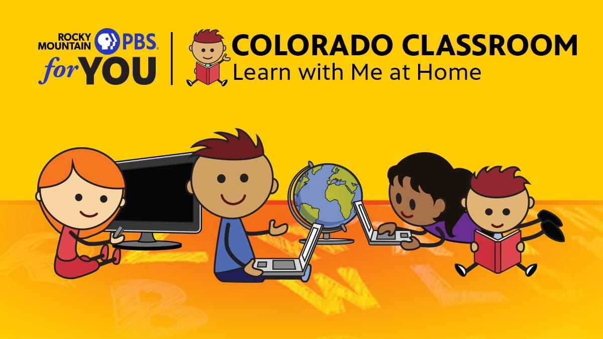 Colorado Classroom: Learn with Me at Home 1
