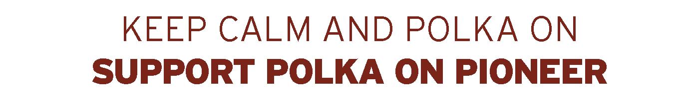 Keep calm and polka on. Support polka on Pioneer