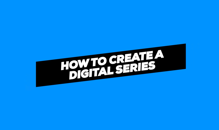 How to create a digital series