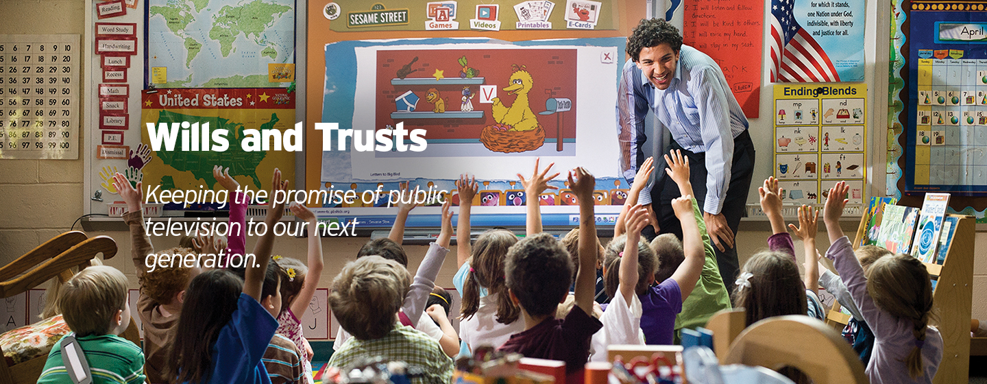 Wills and Trusts - Keeping the promise of public television to our next generation.