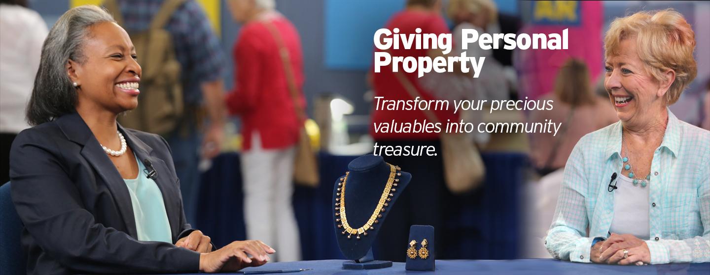 Giving Personal Property - Transform your precious valuables into community treasure.