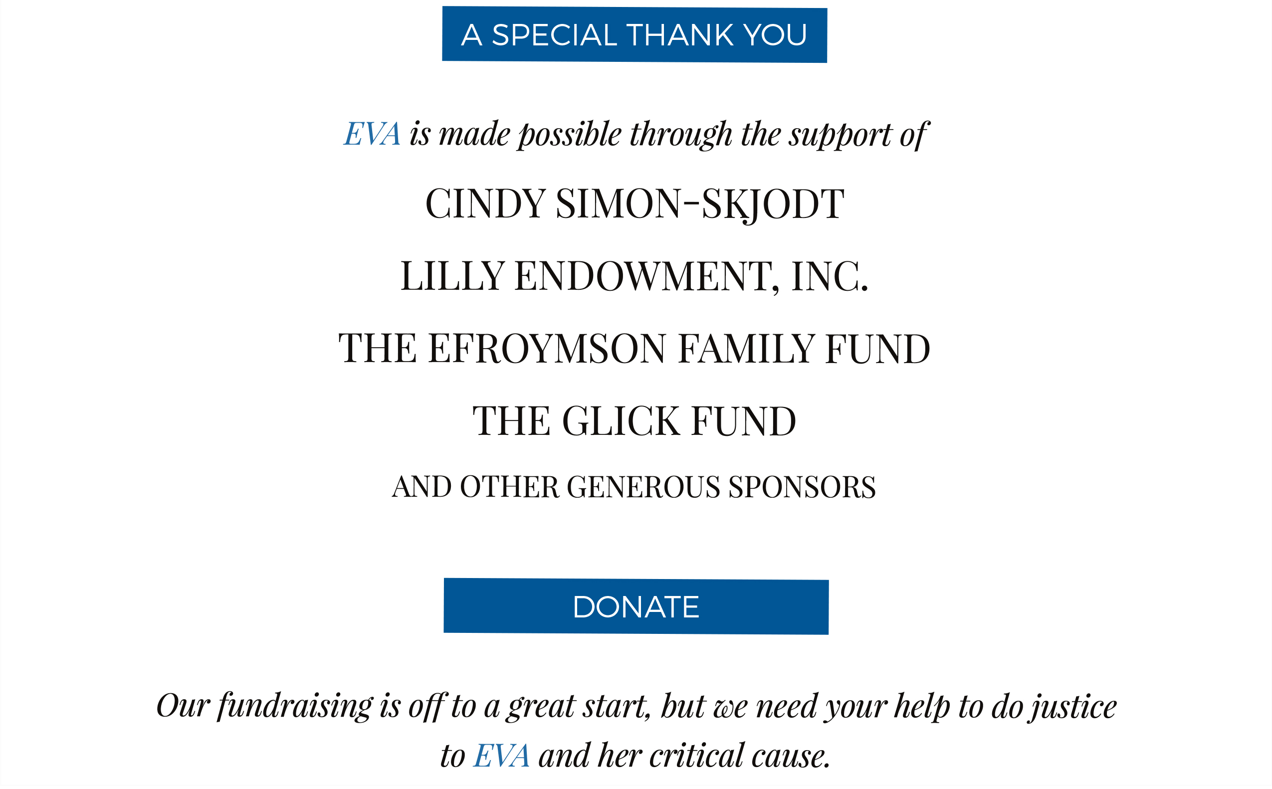 Eva is made possible through the support of Cindy Simon-Skjodt, Lilly Endowment, Inc., The Efroymson Family Fund, The Glick Fund and other generous sponsors.