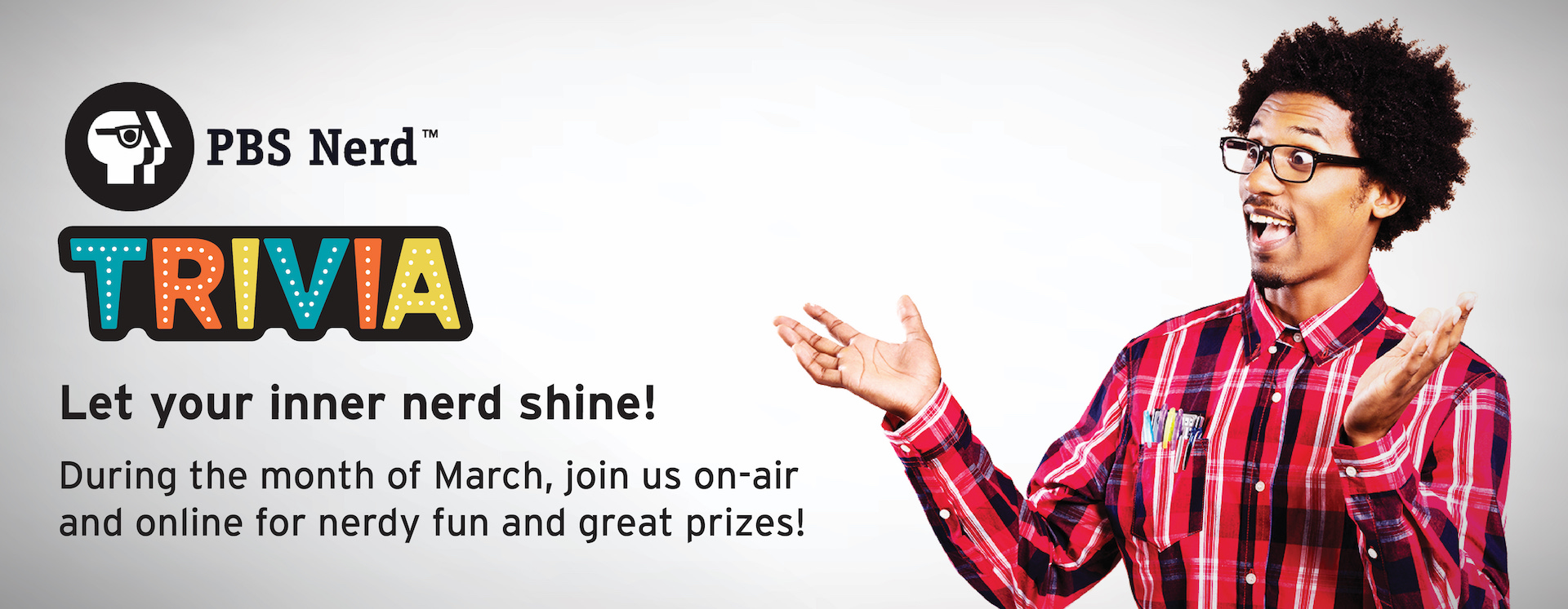 PBS Nerd Trivia: During the month of March, join us oniair and online for nerdy fun and great prizes!