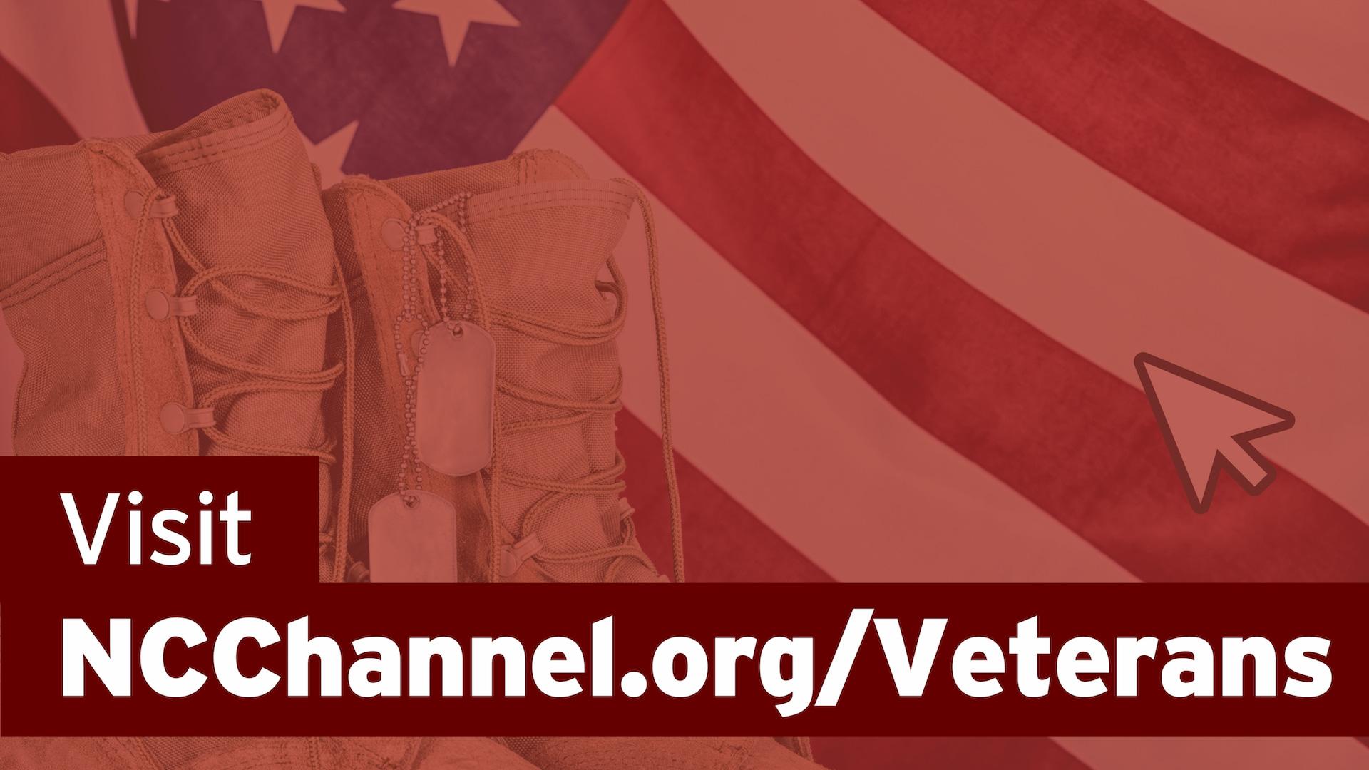 Visit ncchannel.org/veterans