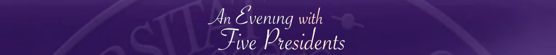 An Evening with Five Presidents