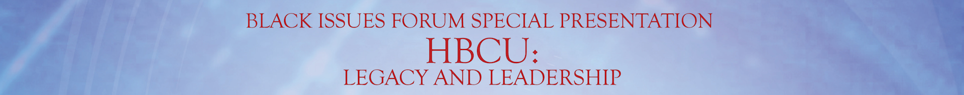 Black Issues Forum Special Presentation - HBCUs: Legacy and Leadership