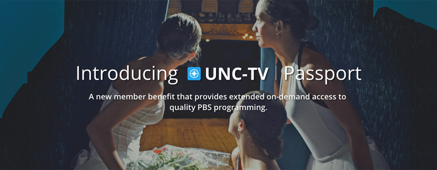 UNC-TV Passport: A new member benefit that provides extended on-demand access to quality PBS programming.