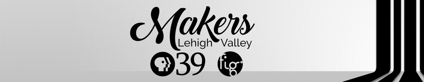 Makers in the Lehigh Valley