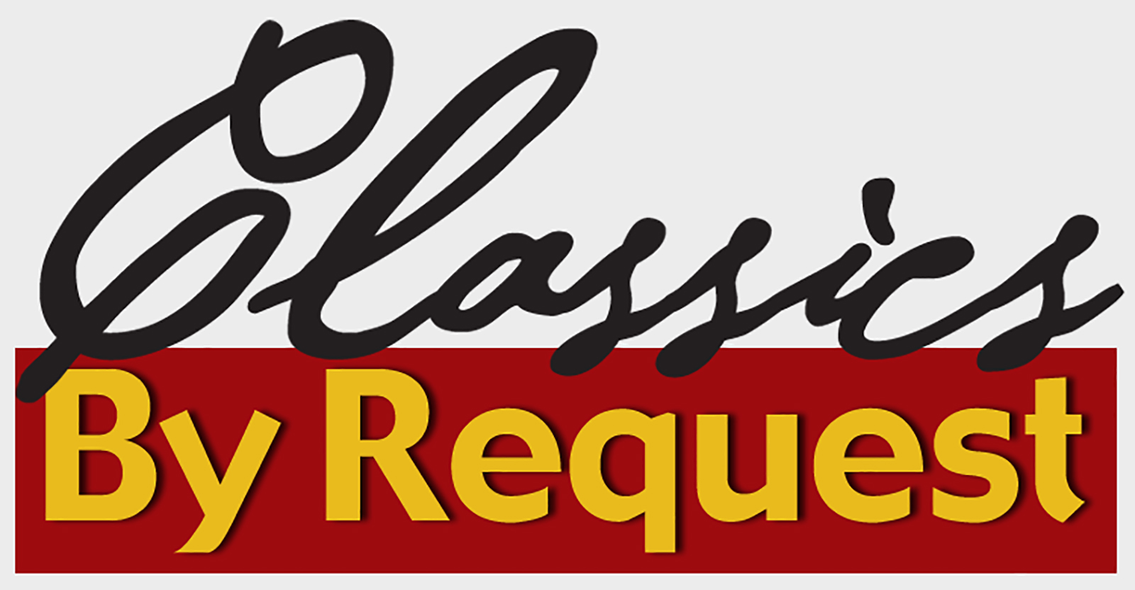 <b>Classics by Request</b>