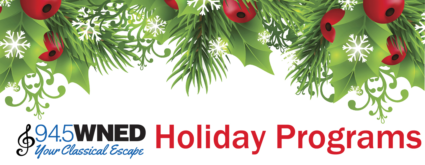 Holiday Programs on Classical 94.5 WNED