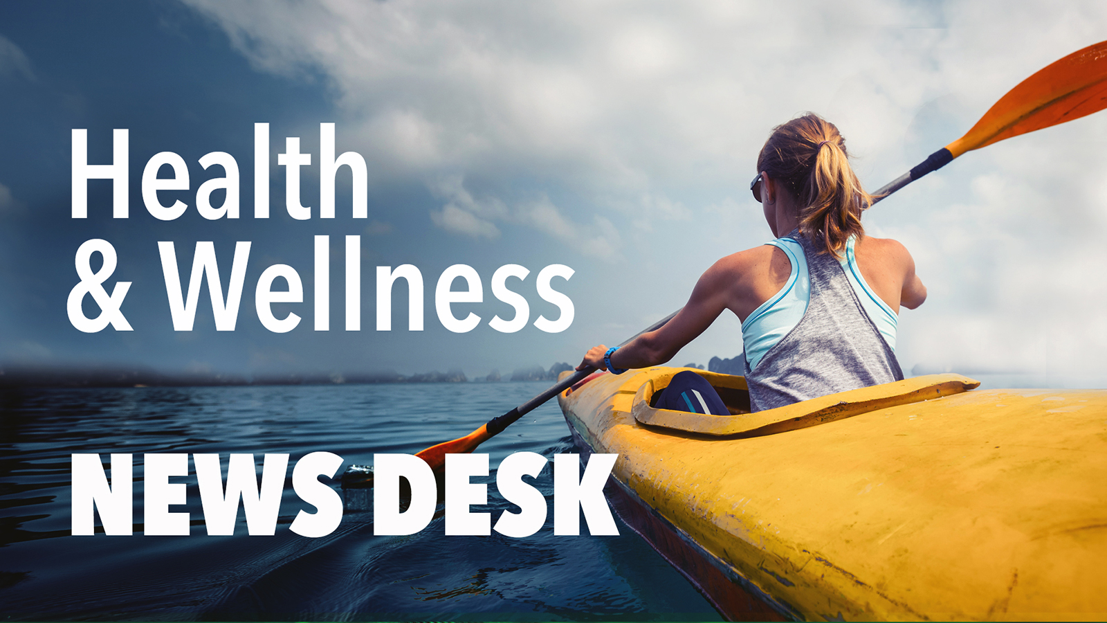 <b>Health &amp; Wellness News Desk</b>