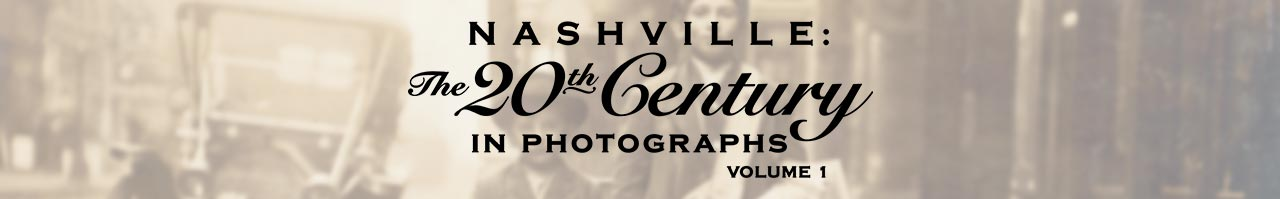 Nashville: The 20th Century in Photographs Volume 1