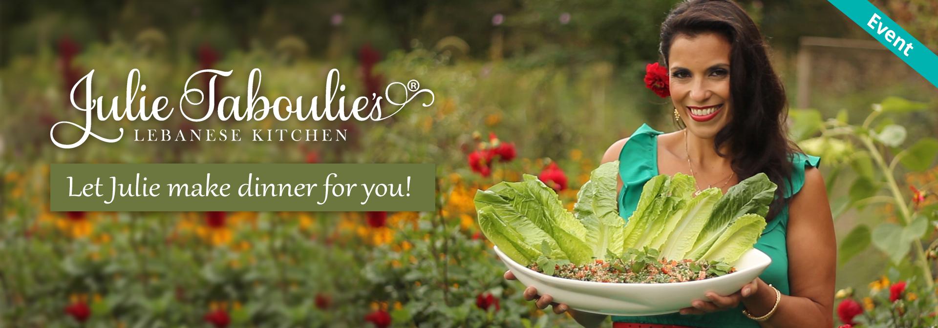Julie Taboulie Event - Let Julie make dinner for you!