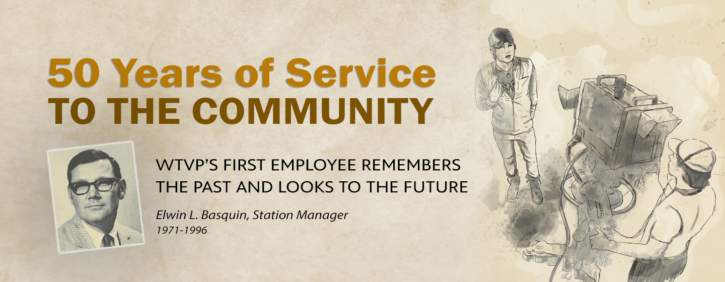 50 Years of Service the the community. WTVP's First Employee remembers the past and looks to the future.