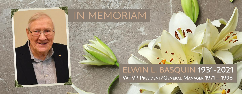 In Memoriam - Elwin L. Basquin 1931-2021 | WTVP President / Genera; Manager 1971-1996