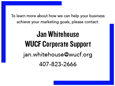 To learn more about how we can help your business achieve your marketing goals, please contact: Jan Whitehouse WUCF Corporate Support jan.whitehouse@wucf.org 407-823-2666